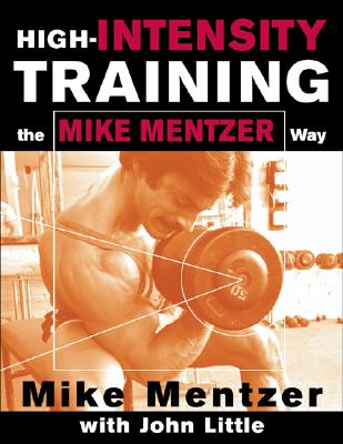 High-Intensity Training By Mentzer, Mike/ Little, John R.